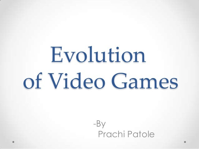 Evolution of Video Games -By Prachi Patole