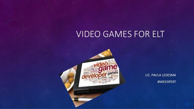VIDEO GAMES FOR ELT LIC. PAULA LEDESMA #MIEEXPERT