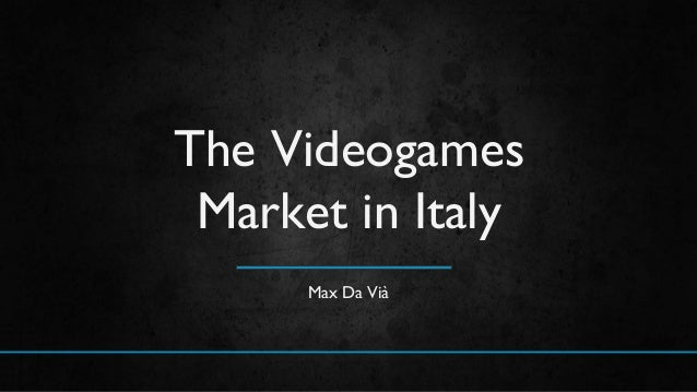 Max Da Vià The Videogames Market in Italy