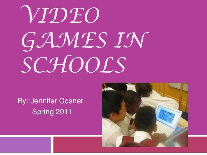 Video Games in Schools<br />By: Jennifer Cosner<br />       Spring 2011<br />
