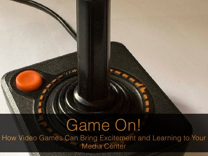 Game On!How Video Games Can Bring Excitement and Learning to Your                    Media Center
