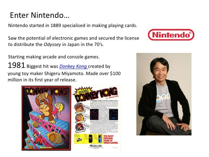 Enter Nintendo…<br />Nintendo started in 1889 specialised in making playing cards.<br />Saw the potential of electronic ga...
