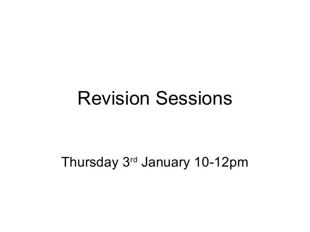Revision SessionsThursday 3rd January 10-12pm