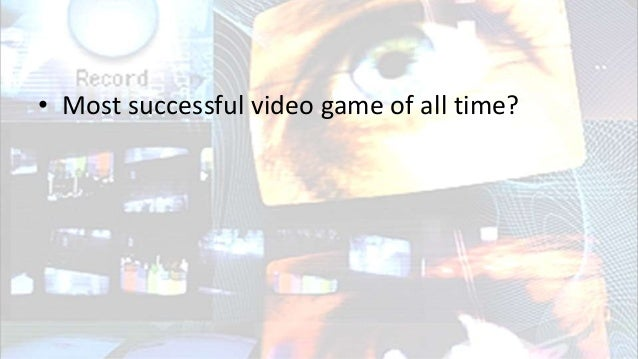 • Most successful video game of all time?