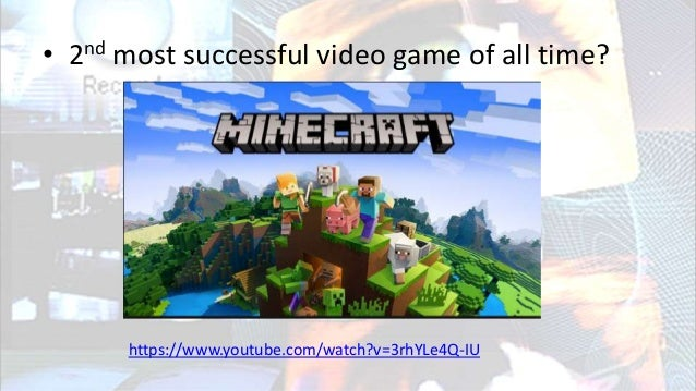 • 2nd most successful video game of all time? https://www.youtube.com/watch?v=3rhYLe4Q-IU