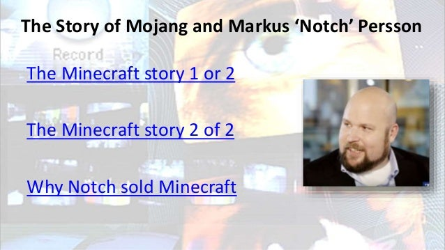 History of Minecraft • Markus 'Notch' Persson • Swedish • Mojang • Platform – open source – ability to adapt by users • Av...