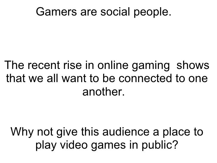 Gamers are social people.  The recent rise in online gaming shows that we all want to be connected to one another.  Why...