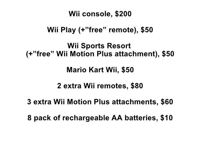 """<ul><li>Wii console, $200 </li></ul><ul><li>Wii Play (+""""free"""" remote), $50 </li></ul><ul><li>Wii Sports Resort </li></ul>..."""