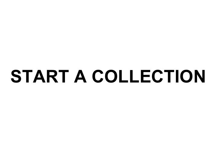 START A COLLECTION