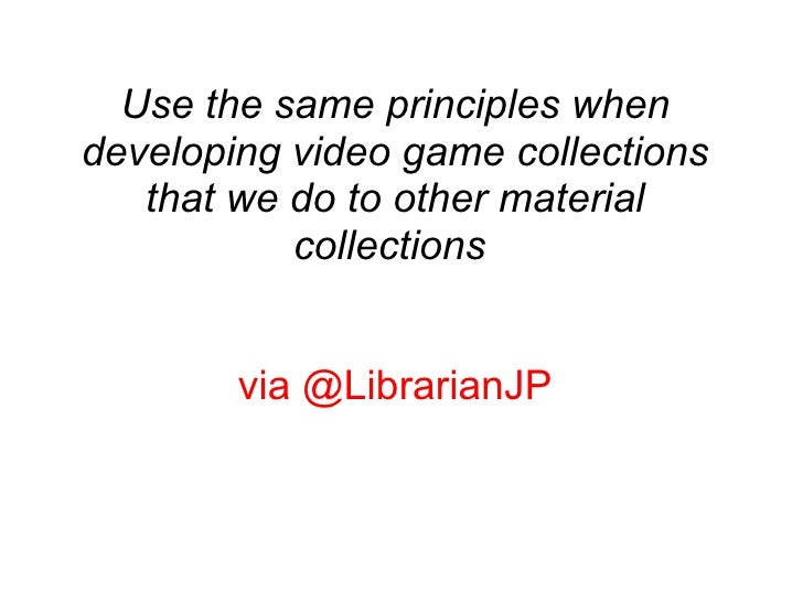Use the same principles when developing video game collections that we do to other material collections via @LibrarianJP