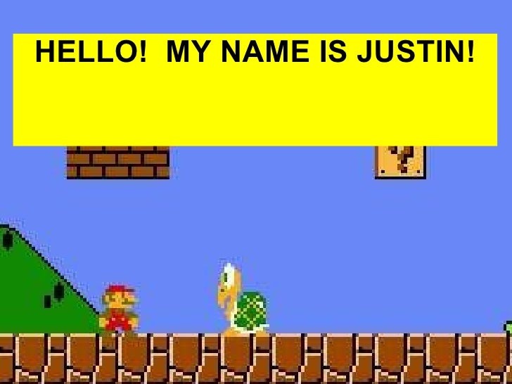 HELLO! MY NAME IS JUSTIN!
