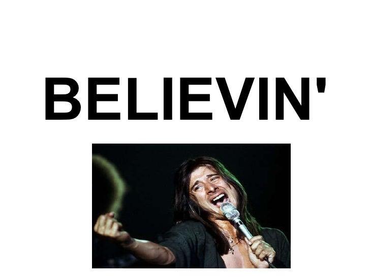 <ul><li>BELIEVIN' </li></ul>