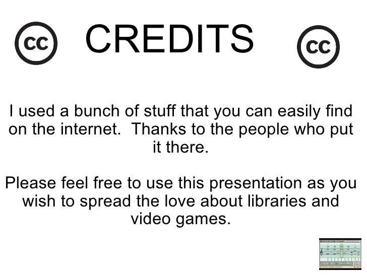 <ul><li>CREDITS  </li></ul><ul><li>I used a bunch of stuff that you can easily find on the internet. Thanks to the peopl...