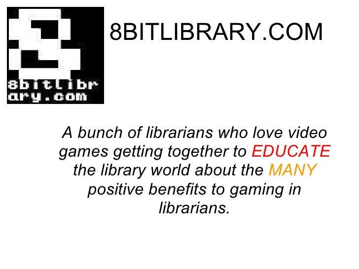 8BITLIBRARY.COM A bunch of librarians who love video games getting together to  EDUCATE  the library world about the  MANY...