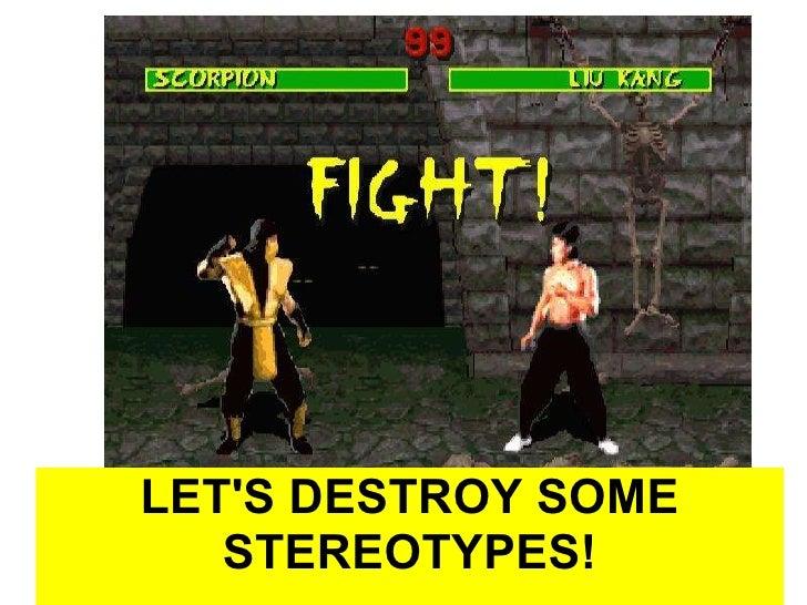 LET'S DESTROY SOME STEREOTYPES!