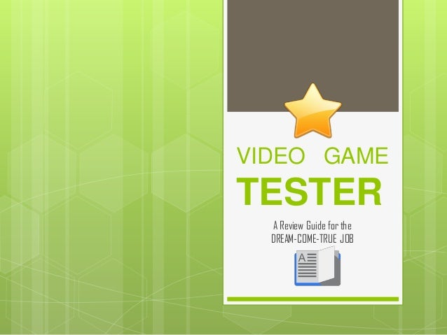 VIDEO GAME TESTER A Review Guide for the DREAM-COME-TRUE JOB
