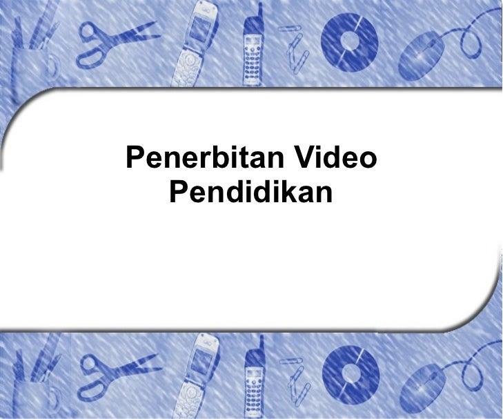 Penerbitan Video Pendidikan