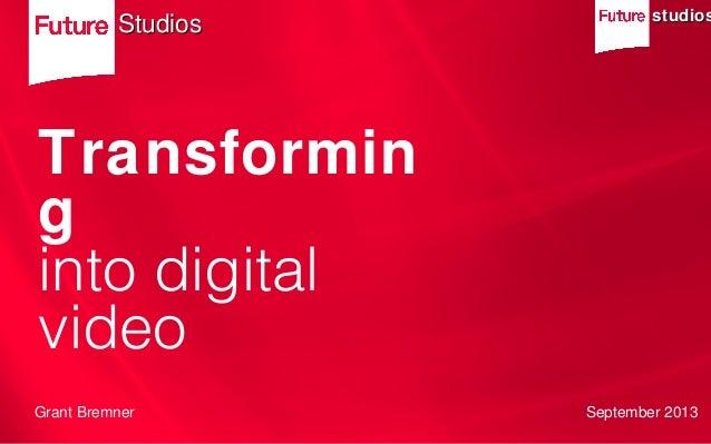 studiosstudios Transformin g into digital video StudiosStudios Grant Bremner September 2013