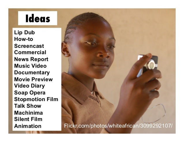 Ideas Lip Dub How-to Screencast Commercial News Report Music Video Documentary Movie Preview Video Diary Soap Opera Stopmo...