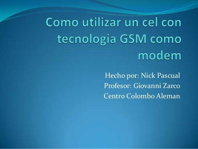 Hecho por: Nick Pascual Profesor: Giovanni Zarco Centro Colombo Aleman