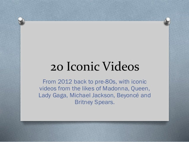 20 Iconic Videos From 2012 back to pre-80s, with iconic videos from the likes of Madonna, Queen, Lady Gaga, Michael Jackso...