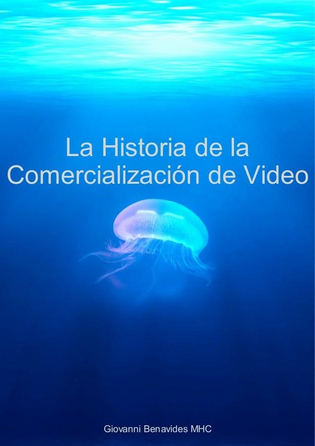 La Historia de la Comercialización de Video Giovanni Benavides MHC