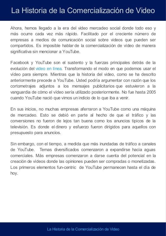 La Historia de la Comercialización de Video Ahora, hemos llegado a la era del video mercadeo social donde todo eso y más o...
