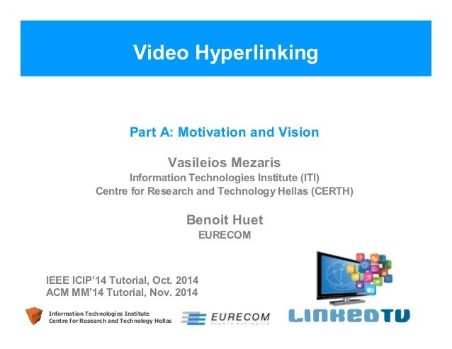 Video Hyperlinking  Part A: Motivation and Vision  Vasileios Mezaris  Information Technologies Institute (ITI)  Centre for...
