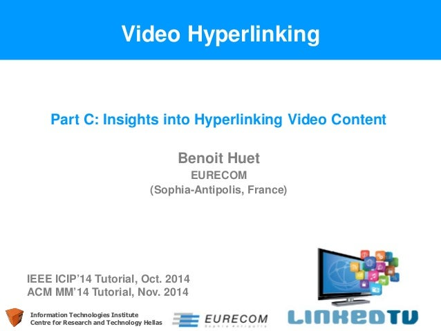 Information Technologies Institute  Centre for Research and Technology Hellas  Video Hyperlinking  Part C: Insights into H...