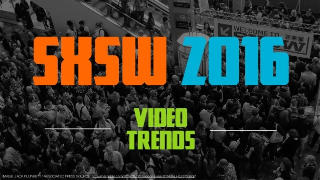 SXSW 2016 video trends IMAGE: JACK PLUNKETT / ASSOCIATED PRESS SOURCE: http://mashable.com/2014/03/07/ibeacon-sxsw-2014/#c...