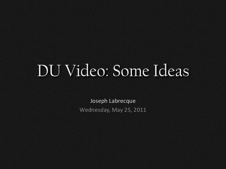 DU Video: Some Ideas<br />Joseph Labrecque<br />Wednesday, May 25, 2011<br />