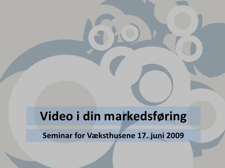 Video i din markedsføring<br />Seminar for Væksthusene 17. juni 2009<br />