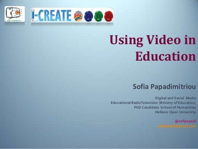 Using Video inEducationSofia PapadimitriouDigital and Social MediaEducational RadioTelevision Ministry of Education,PhD Ca...