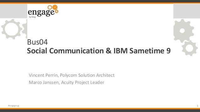 Bus04 Social Communication & IBM Sametime 9 Vincent Perrin, Polycom Solution Architect Marco Janssen, Acuity Project Leade...