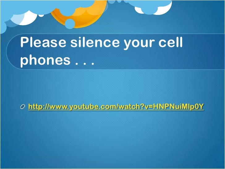 Please silence your cellphones . . . http://www.youtube.com/watch?v=HNPNuiMlp0Y