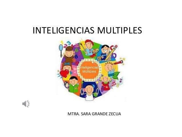 INTELIGENCIAS MULTIPLES  MTRA. SARA GRANDE ZECUA
