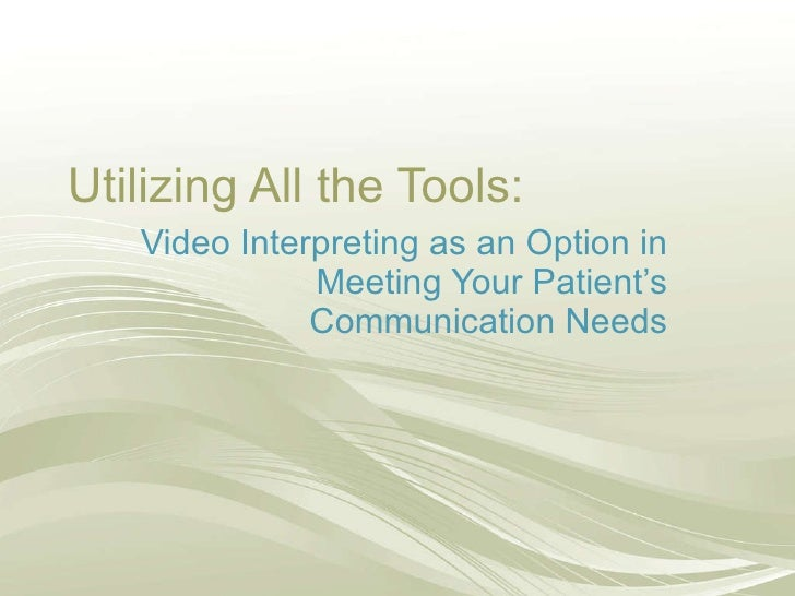 Utilizing All the Tools:  Video Interpreting as an Option in Meeting Your Patient's Communication Needs