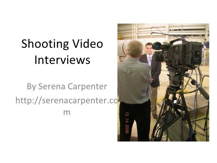 Shooting Video Interviews By Serena Carpenter http://serenacarpenter.com
