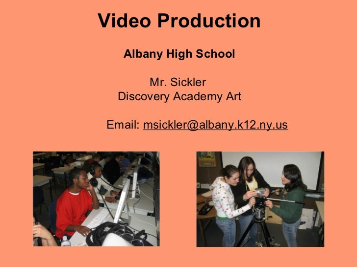 Video Production  Albany High School      Mr. Sickler Discovery Academy ArtEmail: msickler@albany.k12.ny.us