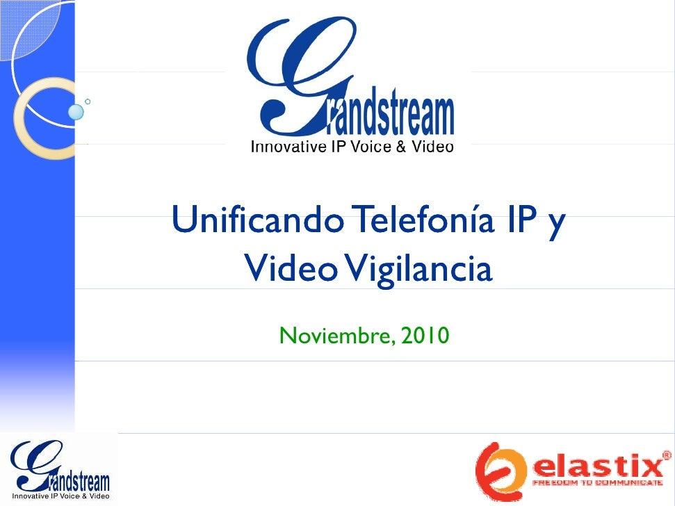 Unificando Telefonía IP y     Video Vigilancia             g      Noviembre, 2010