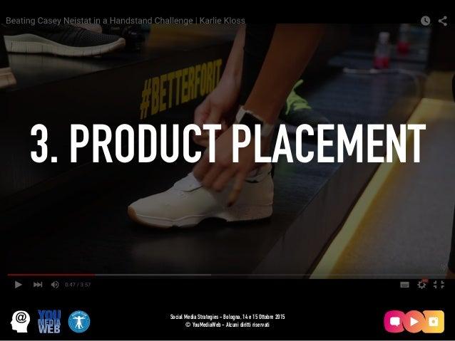 3. PRODUCT PLACEMENT Social Media Strategies - Bologna, 14 e 15 Ottobre 2015 © YouMediaWeb - Alcuni diritti riservati
