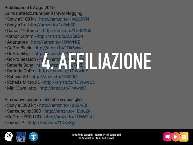 4. AFFILIAZIONE Social Media Strategies - Bologna, 14 e 15 Ottobre 2015 © YouMediaWeb - Alcuni diritti riservati