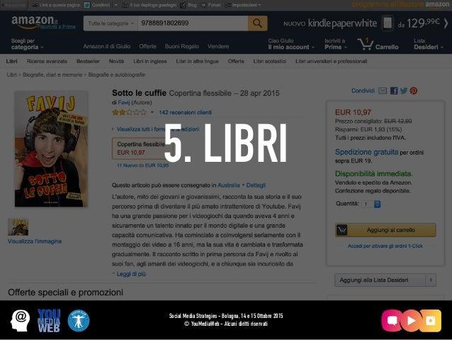 5. LIBRI Social Media Strategies - Bologna, 14 e 15 Ottobre 2015 © YouMediaWeb - Alcuni diritti riservati