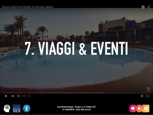 7. VIAGGI & EVENTI Social Media Strategies - Bologna, 14 e 15 Ottobre 2015 © YouMediaWeb - Alcuni diritti riservati