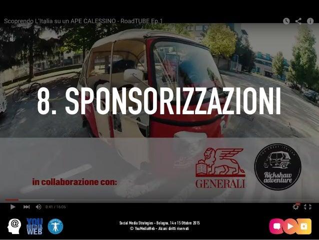 8. SPONSORIZZAZIONI Social Media Strategies - Bologna, 14 e 15 Ottobre 2015 © YouMediaWeb - Alcuni diritti riservati
