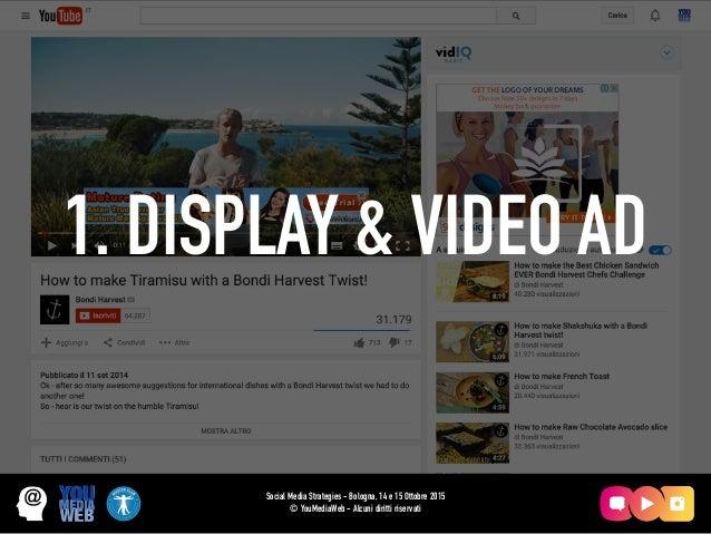 1. DISPLAY & VIDEO AD Social Media Strategies - Bologna, 14 e 15 Ottobre 2015 © YouMediaWeb - Alcuni diritti riservati