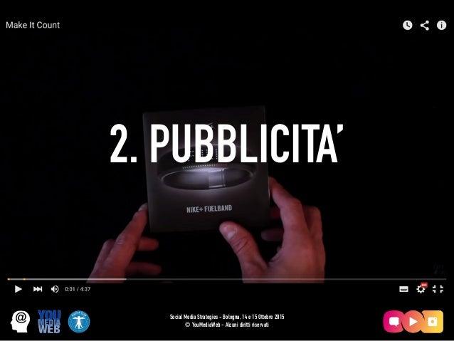 2. PUBBLICITA' Social Media Strategies - Bologna, 14 e 15 Ottobre 2015 © YouMediaWeb - Alcuni diritti riservati