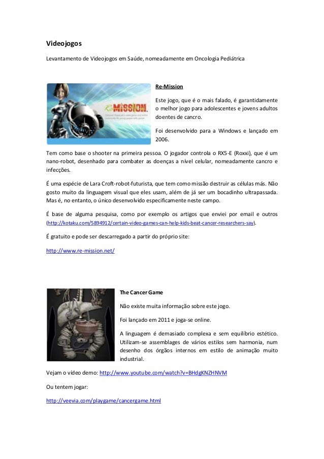 VideojogosLevantamento de Videojogos em Saúde, nomeadamente em Oncologia PediátricaRe-MissionEste jogo, que é o mais falad...