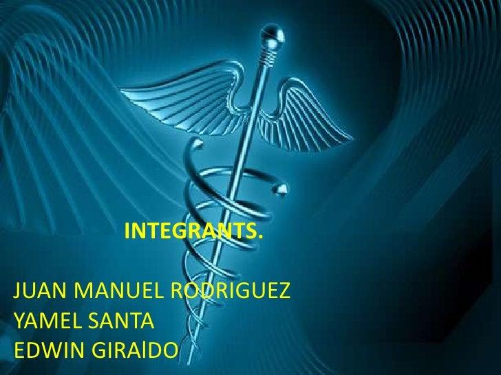 INTEGRANTS.<br />JUAN MANUEL RODRIGUEZ<br />YAMEL SANTA<br />EDWIN GIRAlDO<br />