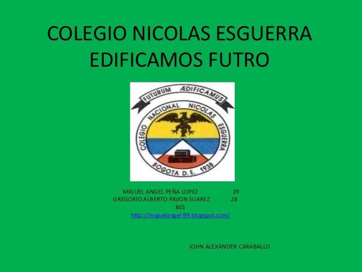 COLEGIO NICOLAS ESGUERRA    EDIFICAMOS FUTRO         MIGUEL ANGEL PEÑA LOPEZ                29      GREGORIO ALBERTO PAVON...